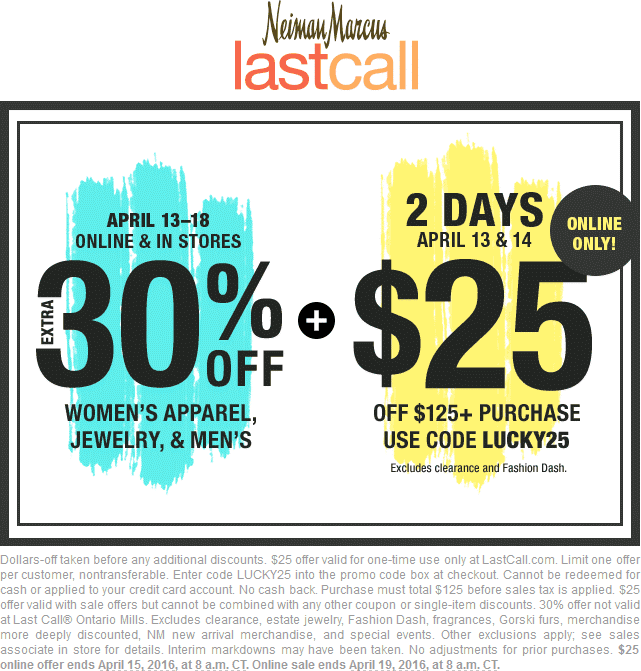 Last Call Coupon February 2019 Extra 30% off at Neiman Marcus Last Call, ditto online + extra $25 off $125 online via promo LUCKY25