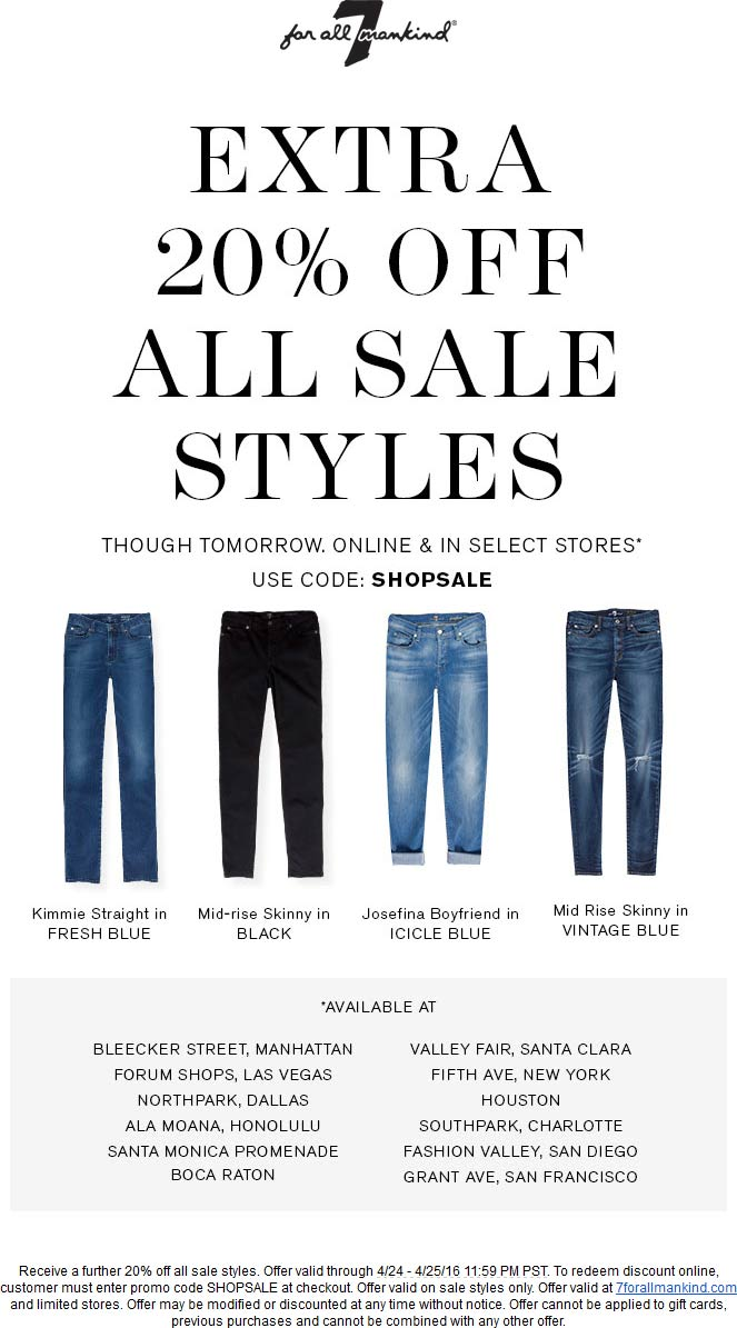 7 for all Mankind Coupon January 2017 Extra 20% off sale items at 7 For All Mankind, or online via promo code SHOPSALE