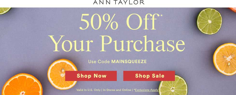 AnnTaylor.com Promo Coupon 50% off at Ann Taylor, or online via promo code MAINSQUEEZE