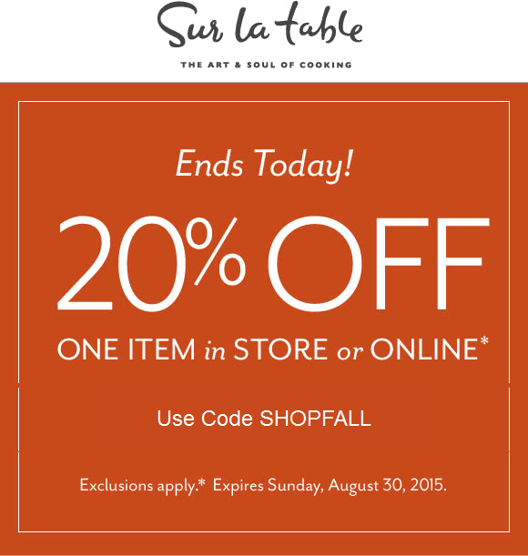 Sur La Table Coupon May 2017 20% off a single item today at Sur la Table, or online via promo code SHOPFALL