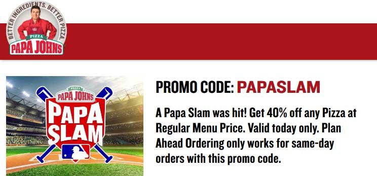 PapaJohns.com Promo Coupon 40% off today at Papa Johns via promo code PAPASLAM