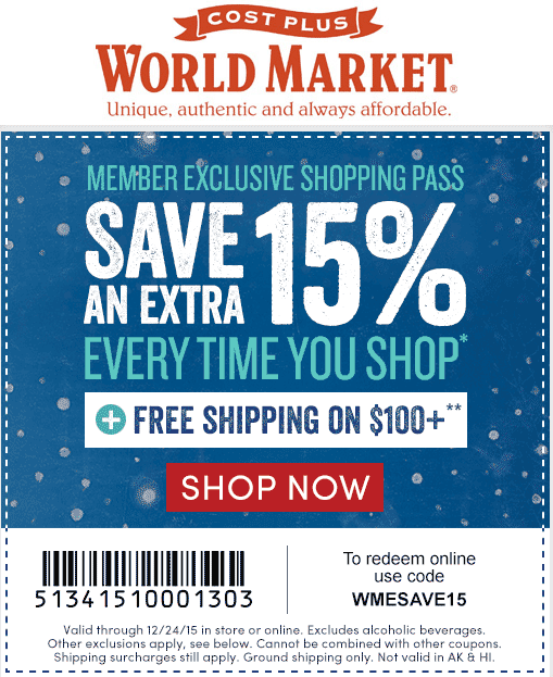 World Market Coupon March 2019 15% off at Cost Plus World Market, or online via promo code WMESAVE15