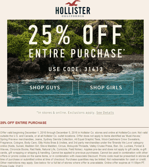 Hollister.com Promo Coupon 25% off everything at Hollister, or online via promo code 31413