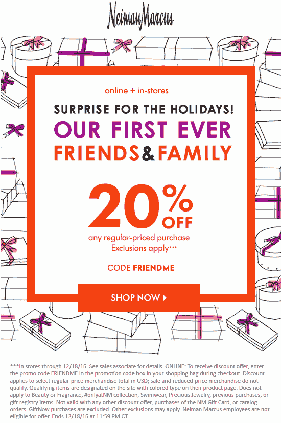 NeimanMarcus.com Promo Coupon 20% off today at Neiman Marcus, or online via promo code FRIENDME