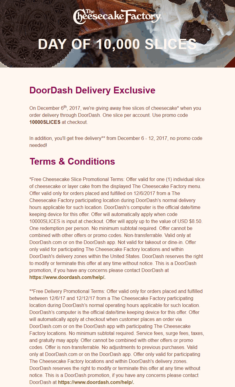 The Cheesecake Factory Coupon August 2018 Free slice today via DoorDash delivery promo code 10000SLICES at The Cheesecake Factory