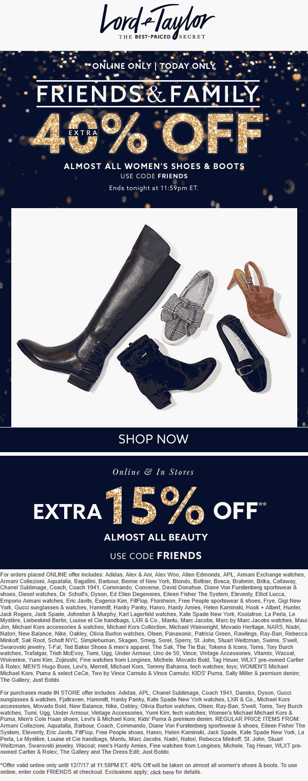 Lord & Taylor Coupon December 2018 Shoes are 40% off today at Lord & Taylor, or online via promo code FRIENDS