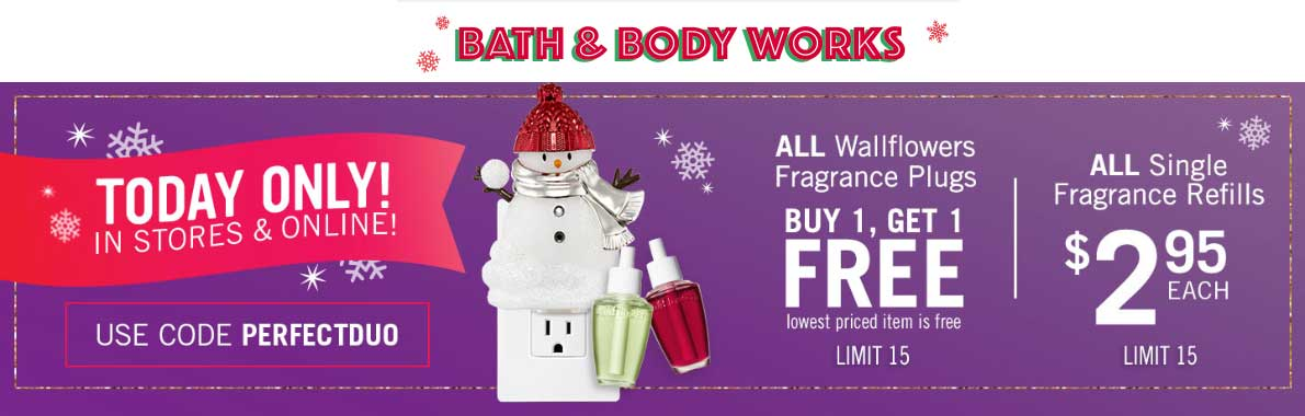 Bath & Body Works Coupon December 2018 Second fragrance plug free today at Bath & Body Works, or online via promo code PERFECTDUO
