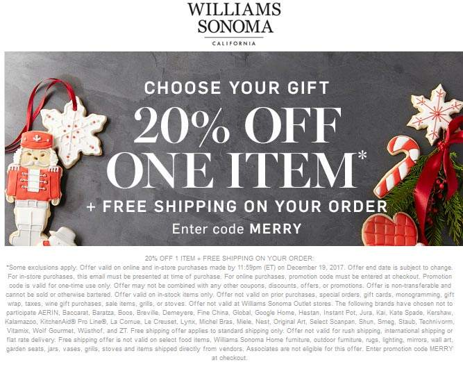 Williams Sonoma Coupon October 2018 20% off a single item at Williams Sonoma, or online via promo code MERRY