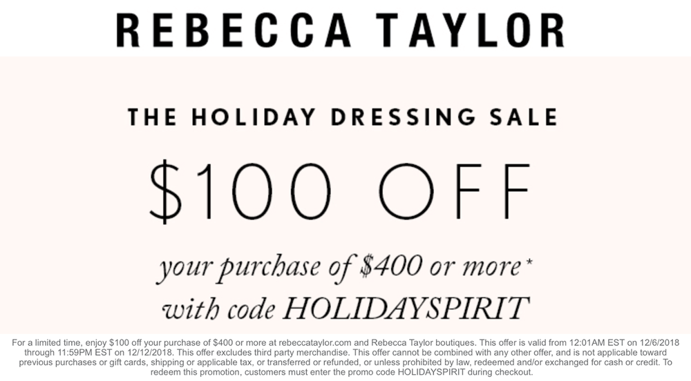 Rebecca Taylor Coupon June 2019 $100 off $400 at Rebecca Taylor, or online via promo code HOLIDAYSPIRIT