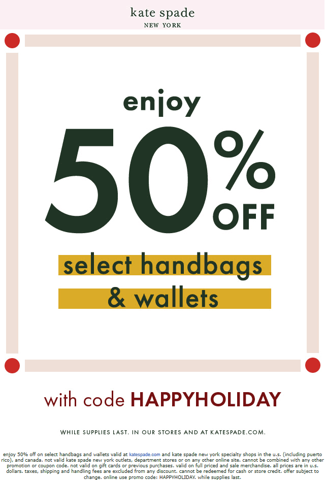 Kate Spade Coupon January 2020 50% off various bags and wallets at Kate Spade, or online via promo code HAPPYHOLIDAY