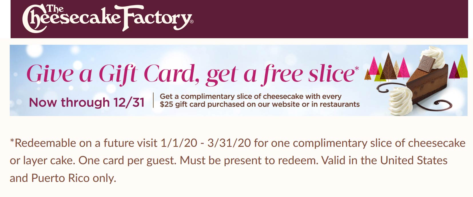 Cheesecake Factory Coupon January 2020 Free slice with every $25 gift card at The Cheesecake Factory