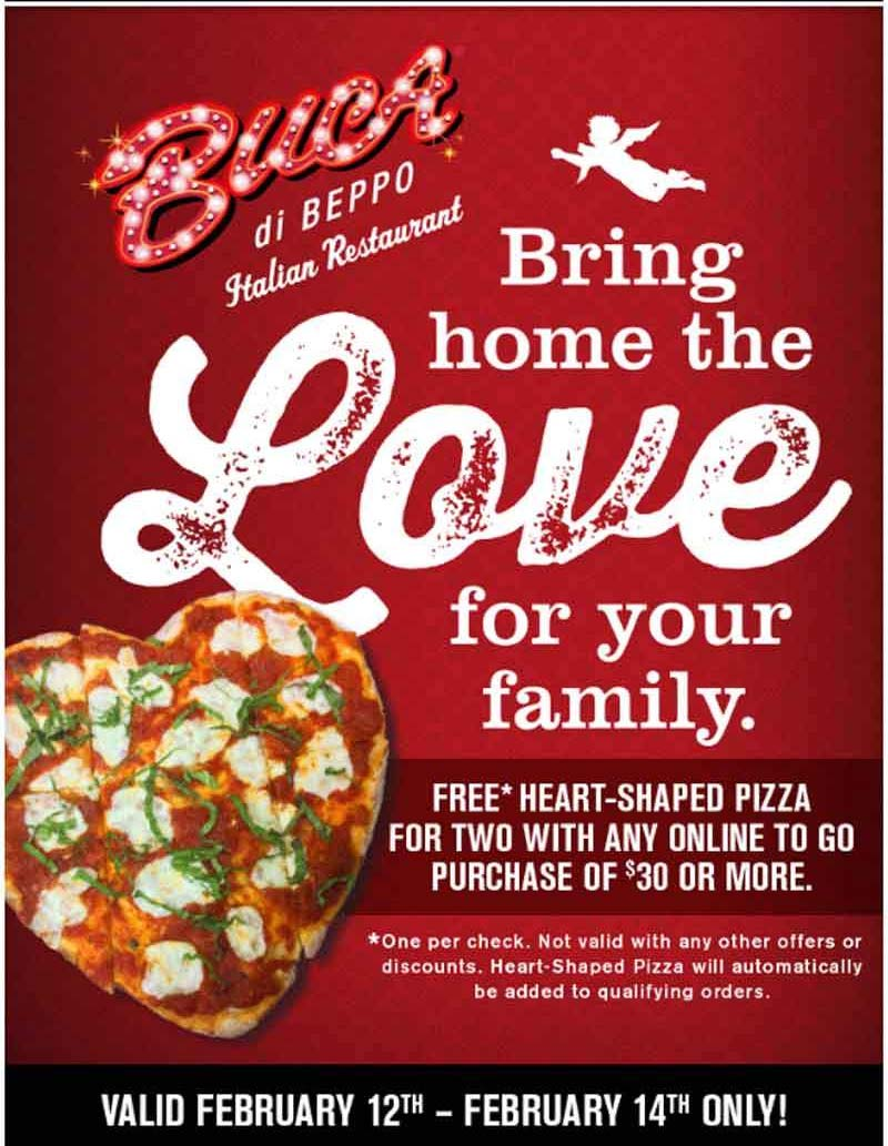 Buca di Beppo Coupon January 2019 Free heart shaped pizza with $30 spent on takeout at Buca di Beppo restaurants