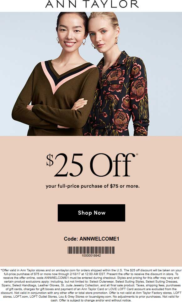Ann Taylor Coupon December 2018 $25 off $75 at Ann Taylor, or online via promo code ANNWELCOME1