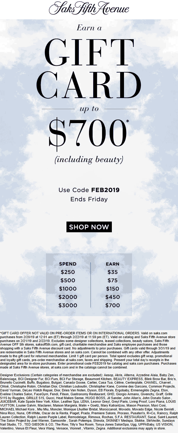 Saks Fifth Avenue Coupon November 2019 $35-$700 gift card on $250 spent at Saks Fifth Avenue, or online via promo code FEB2019