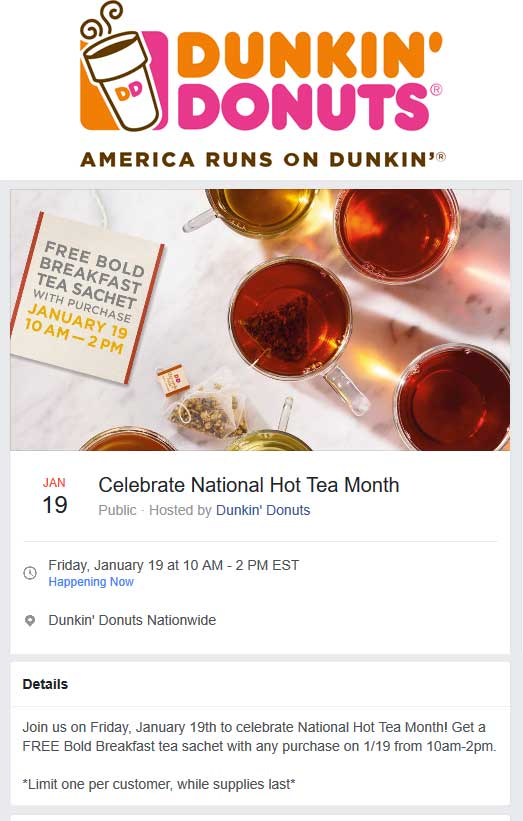 DunkinDonuts.com Promo Coupon Free tea til 2p today with any purchase at Dunkin Donuts