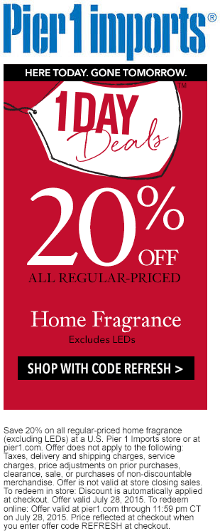 Pier 1 Coupon January 2018 20% off fragrance today at Pier 1 Imports, or online via promo code REFRESH