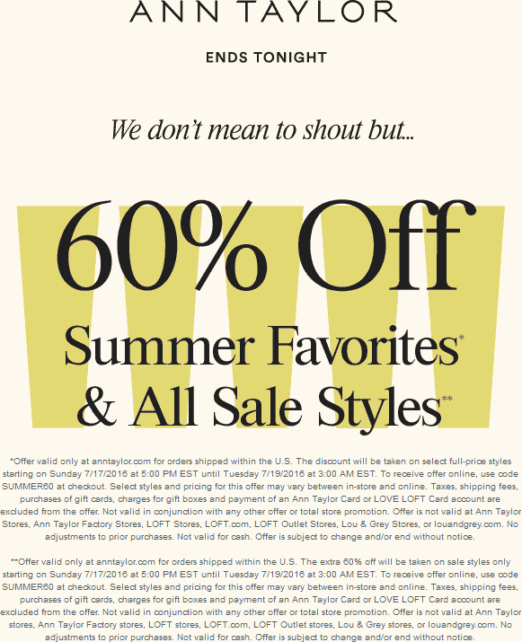Ann Taylor Coupon January 2017 Extra 60% off sale items today at Ann Taylor, or online via promo code SUMMER60