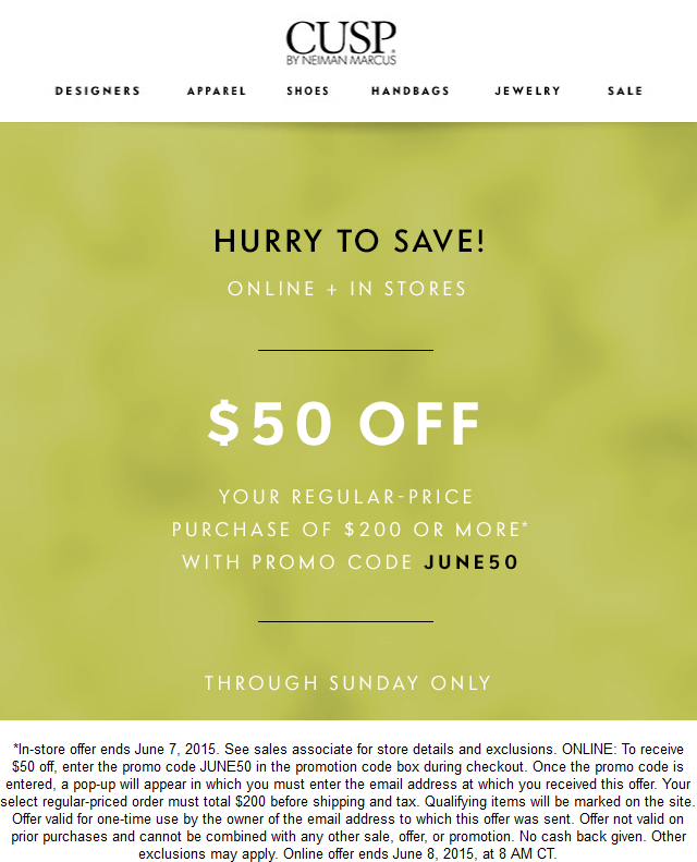 Cusp Coupon March 2018 $50 off $200 at Neiman Marcus Cusp, or online via promo code JUNE50
