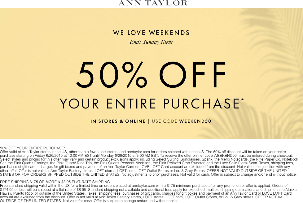 Ann Taylor Coupon September 2017 Everything is 50% off at Ann Taylor, or online via promo code WEEKEND50