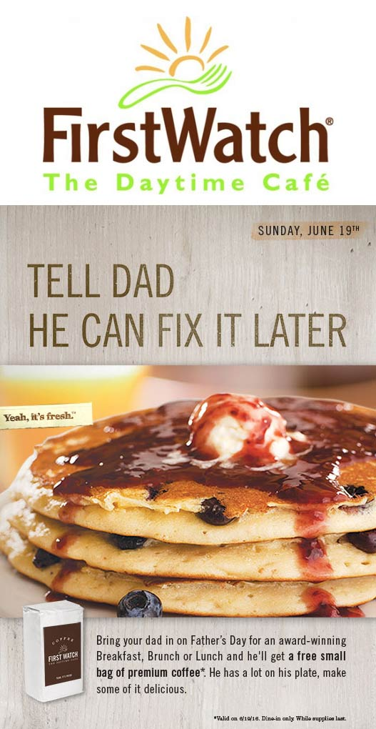 First Watch Coupon January 2017 Free bag of coffee for Dad the 19th at First Watch daytime cafe