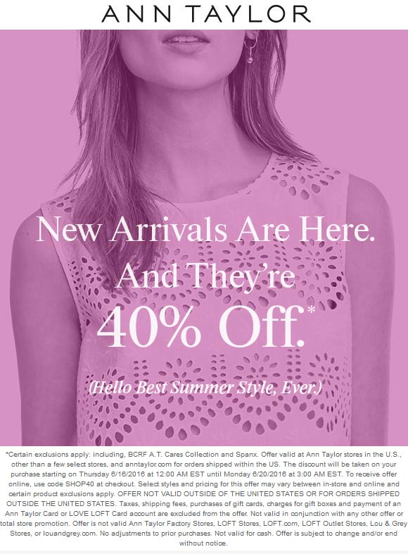Ann Taylor Coupon January 2017 40% off new arrivals at Ann Taylor, or online via promo code SHOP40