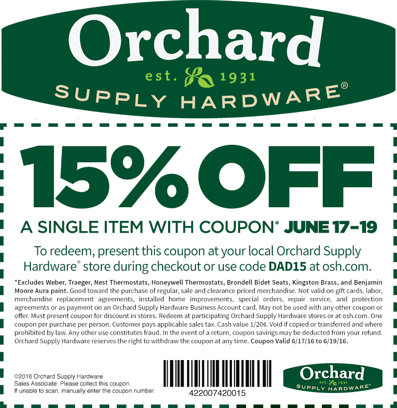Orchard Supply Hardware Coupon October 2016 15% off a single item at Orchard Supply Hardware, or online via promo code DAD15