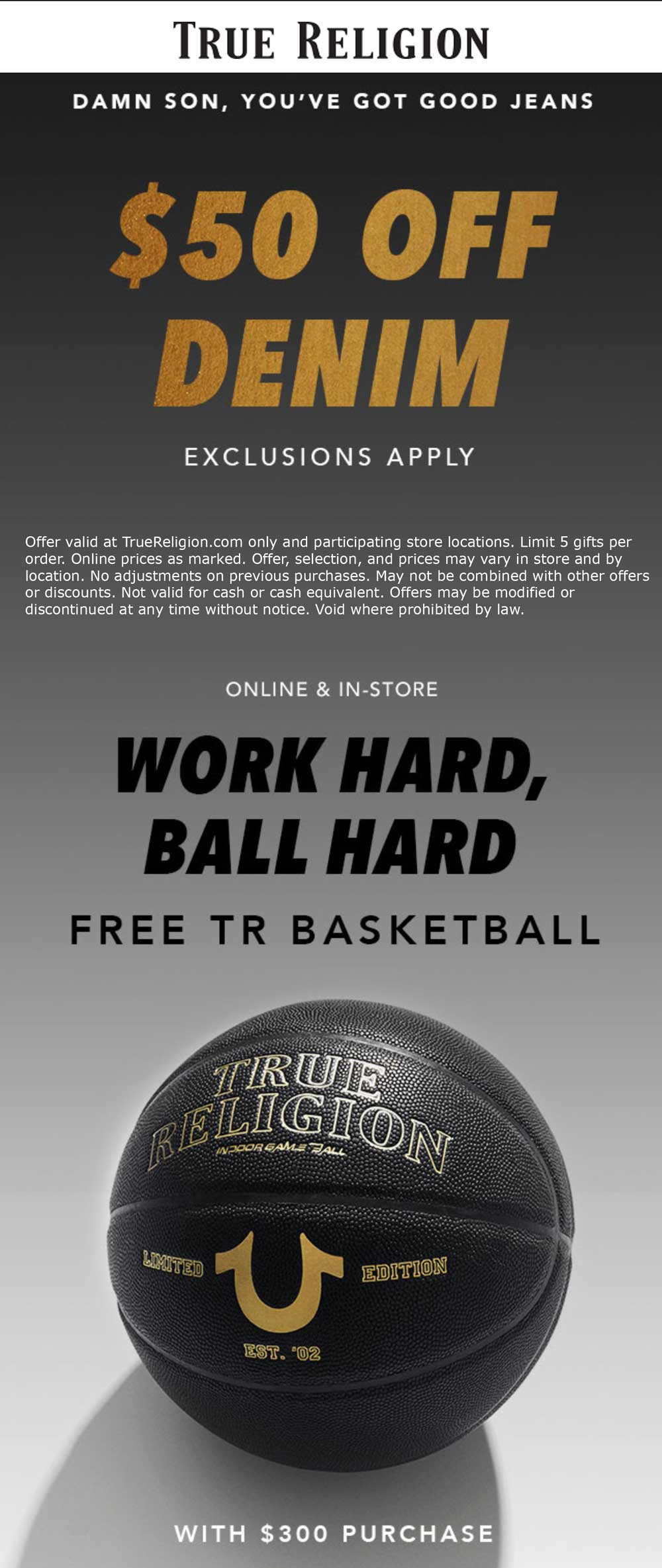 True Religion Coupon April 2019 $50 off jeans + free basketball at True Religion, ditto online