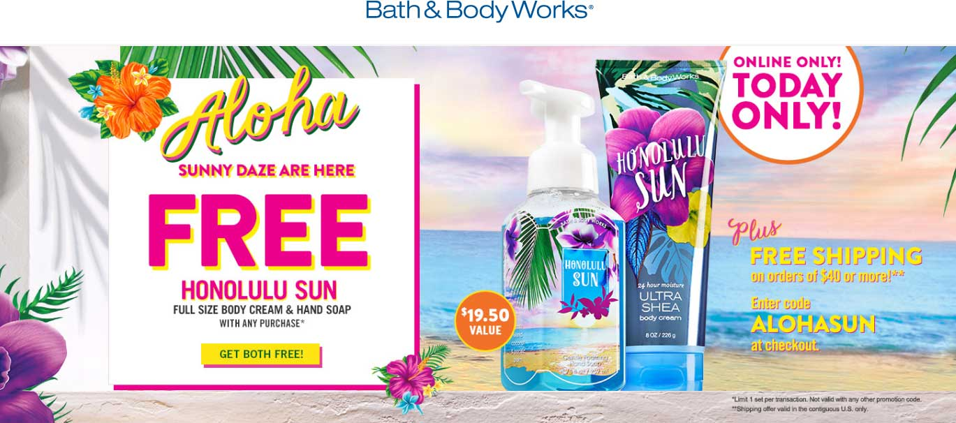 Bath & Body Works Coupon January 2017 Full size body cream + full size hand soap free with any order online today at Bath & Body Works via promo code ALOHASUN