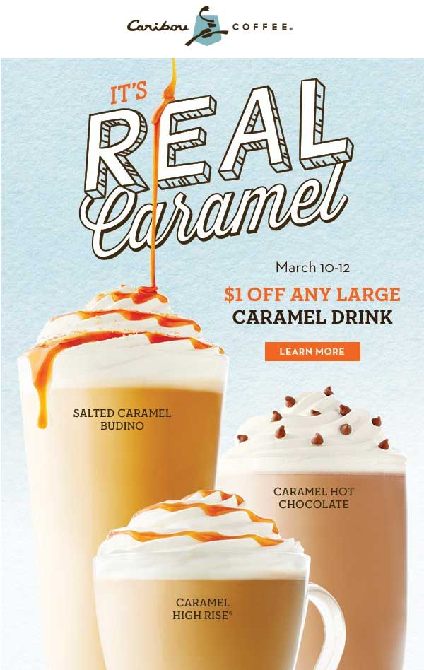 Caribou Coffee Coupon August 2017 Shave a buck off your caramel drink at Caribou Coffee