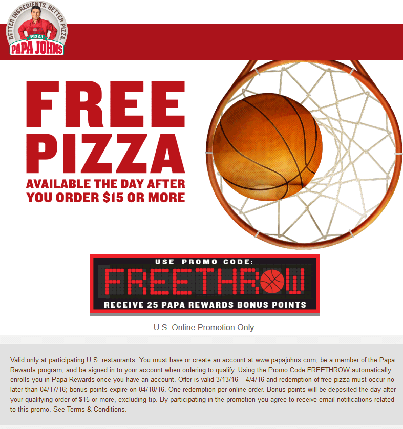 Papa Johns Coupon March 2017 Followup pizza free with $15 spent at Papa Johns via promo code FREETHROW