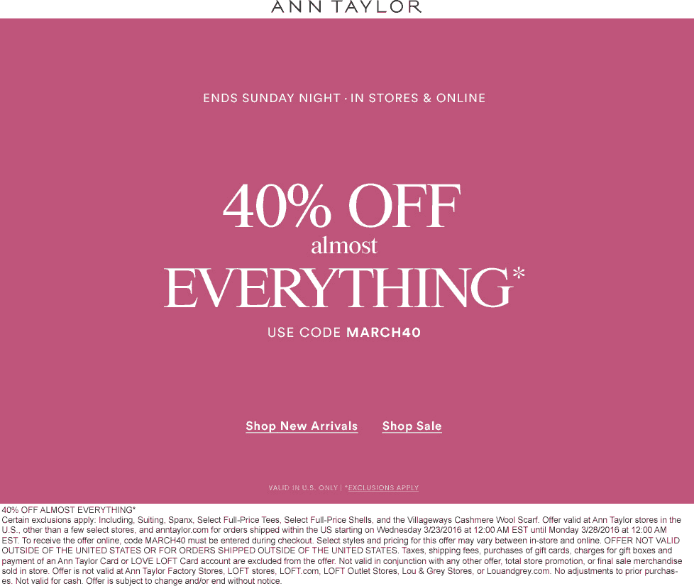 Ann Taylor Coupon November 2017 40% off everything at Ann Taylor, or online via promo code MARCH40