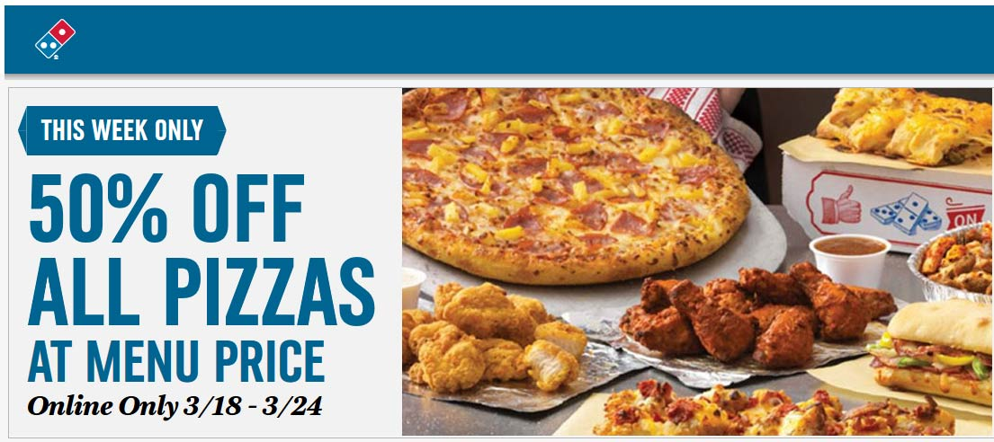 Dominos.com Promo Coupon 50% off all pizzas at Dominos