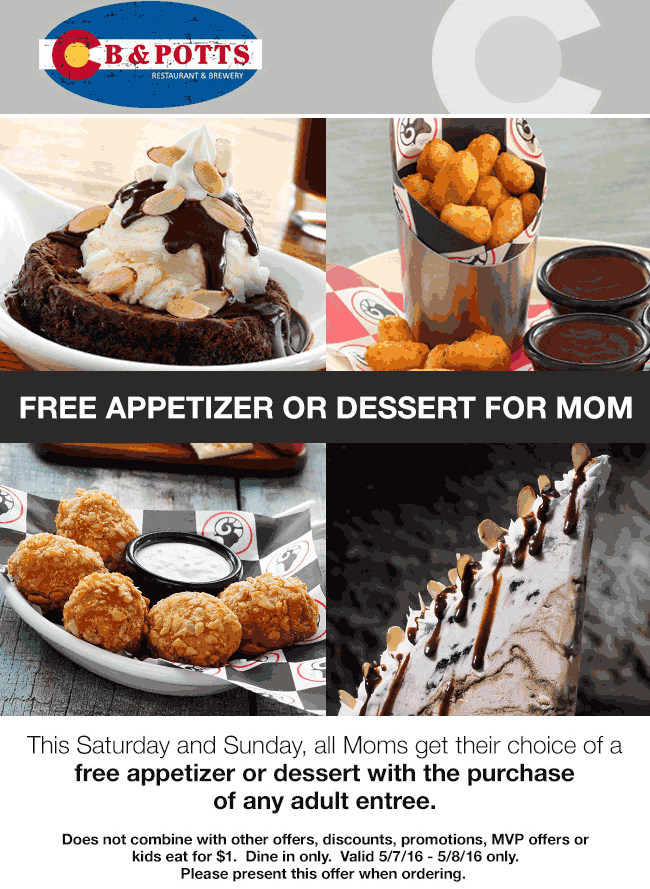 C B & Potts Coupon June 2017 Free appetizer or dessert with Moms entree this weekend at C B & Potts restaurant & brewery