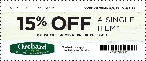 Orchard Supply Hardware Coupon May 2018 15% off a single item today at Orchard Supply Hardware, or online via promo code MOM15