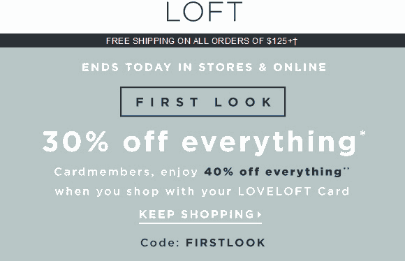 LOFT Coupon March 2018 30% off everything today at LOFT, or online via promo code FIRSTLOOK