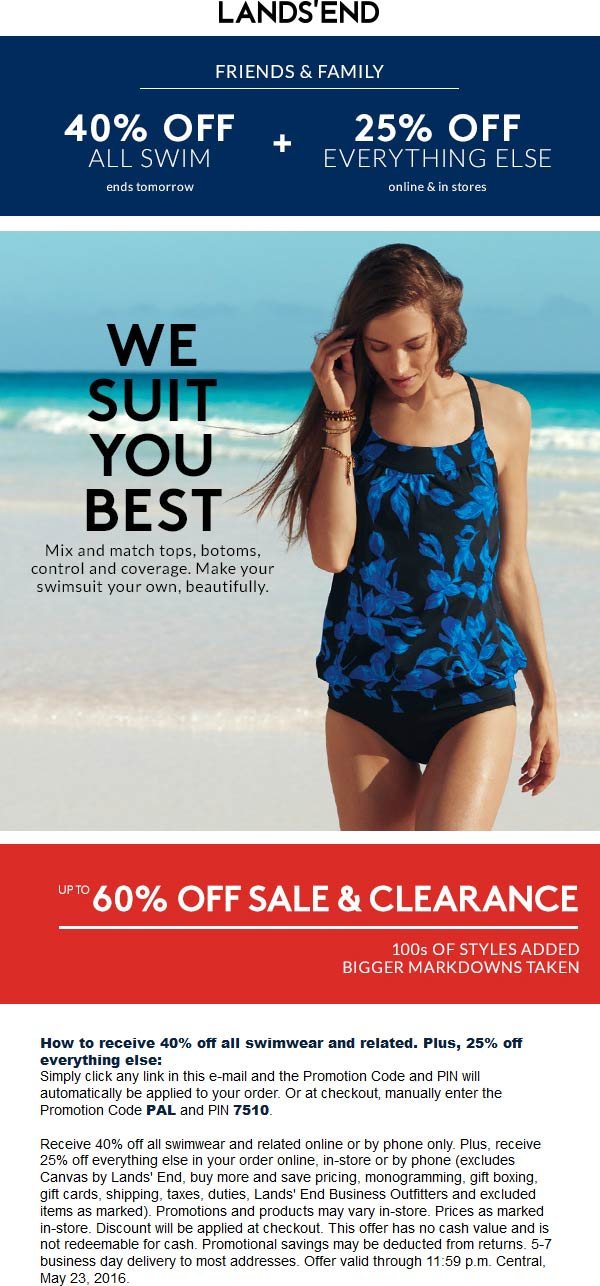 Lands End Coupon July 2017 40% off swim, 25% off everything else at Lands End, or online via promo code PAL and pin 7510