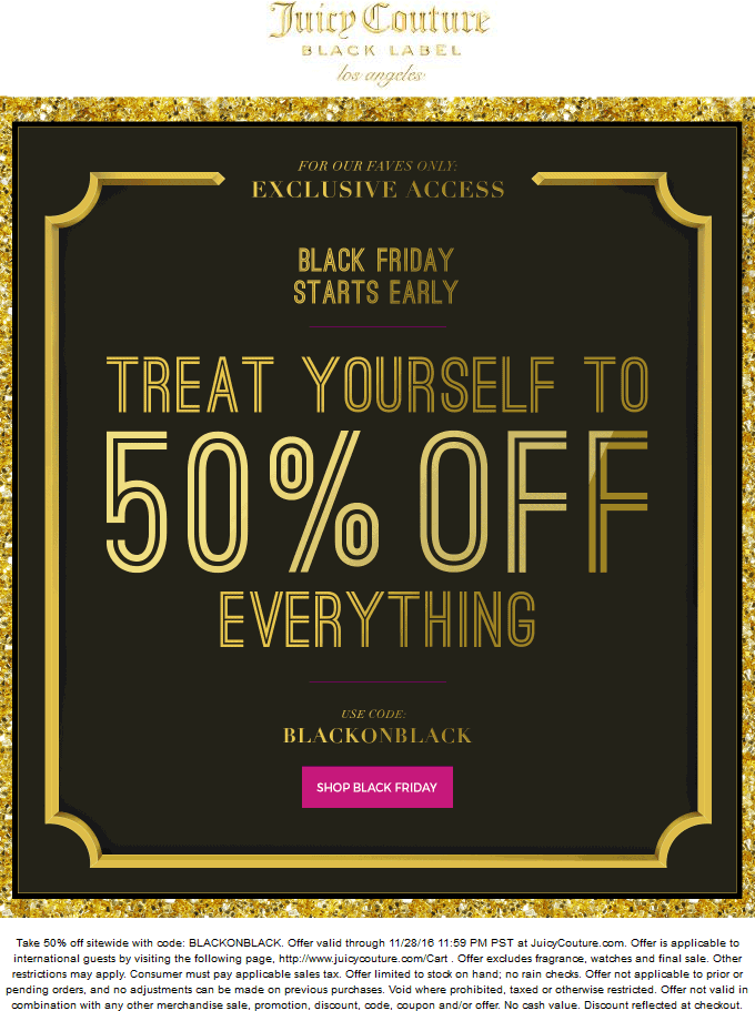 JuicyCouture.com Promo Coupon 50% off everything online at Juicy Couture via promo code BLACKONBLACK