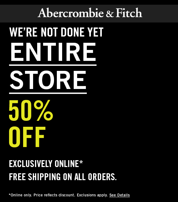 Abercrombie&Fitch.com Promo Coupon Everything is 50% off online at Abercrombie & Fitch + free shipping