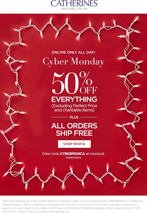 Catherines.com Promo Coupon Everything is 50% off online today at Catherines plus free shipping via promo code CYBERMONCA