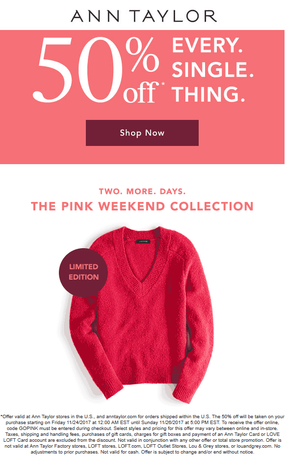 Ann Taylor Coupon July 2018 Everything is 50% off at Ann Taylor, or online via promo code GOPINK