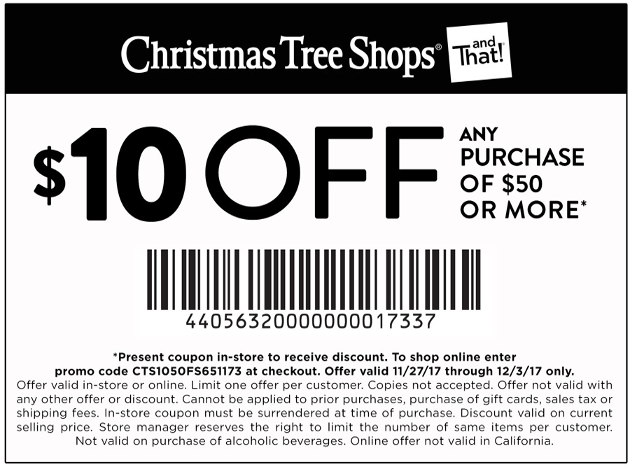 Christmas Tree Shops Coupon October 2018 $10 off $50 at Christmas Tree Shops, or online via promo code CTS1050FS651173