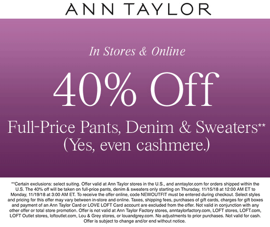 Ann Taylor Coupon November 2019 40% off pants & sweaters at Ann Taylor, or online via promo code NEWOUTFIT