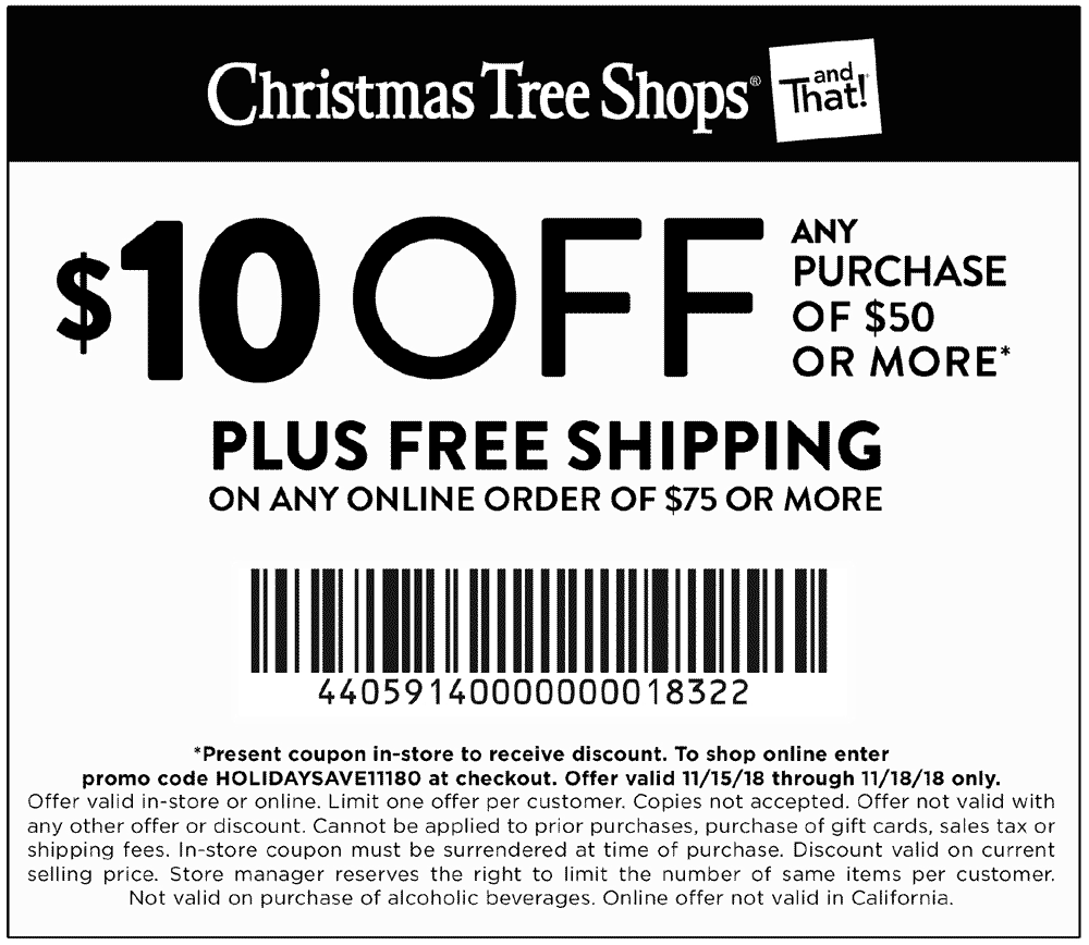 ChristmasTreeShops.com Promo Coupon $10 off $50 at Christmas Tree Shops, or online via promo code HOLIDAYSAVE11180