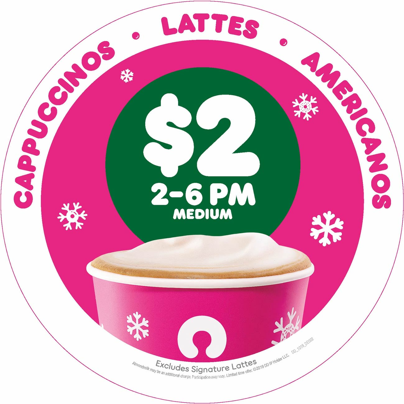 Dunkin Donuts Coupon December 2019 $2 medium cappuccinos & more 2-6p at Dunkin Donuts