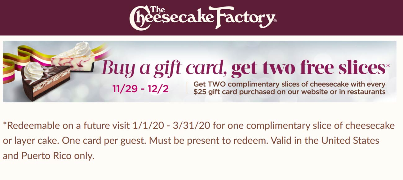 Cheesecake Factory Coupon January 2020 2 free slices with your gift card purchase at The Cheesecake Factory restaurants