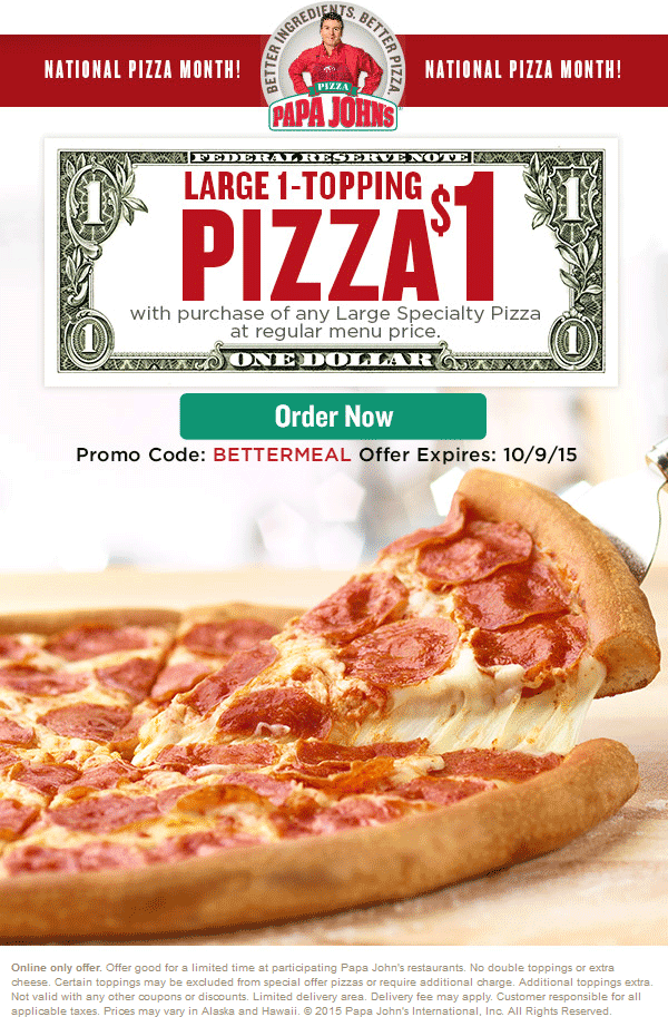 Papa Johns Coupon September 2017 Large 1-topping free with your specialty pizza at Papa Johns via promo code BETTERMEAL (10/