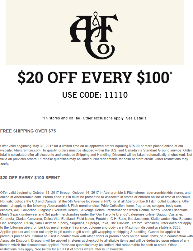 Abercrombie & Fitch Coupon November 2017 $20 off every $100 today at Abercrombie & Fitch, or online via promo code 11110