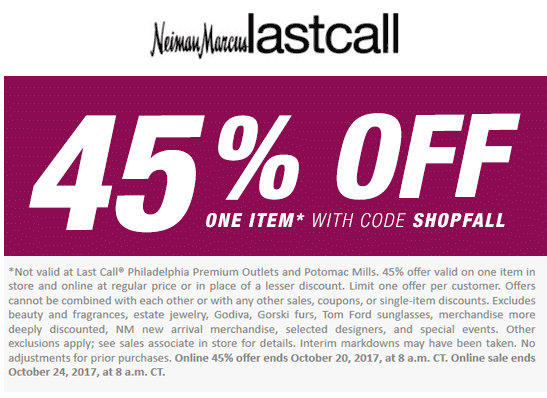 Last Call Coupon December 2018 45% off a single item at Neiman Marcus Last Call, or online via promo code SHOPFALL