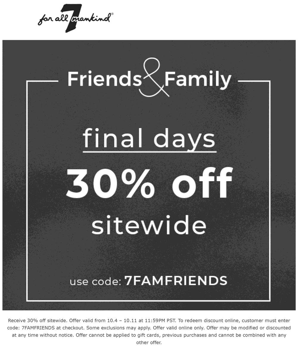 7 for all Mankind Coupon October 2018 30% off everything online at 7 for all Mankind via promo code 7FAMFRIENDS