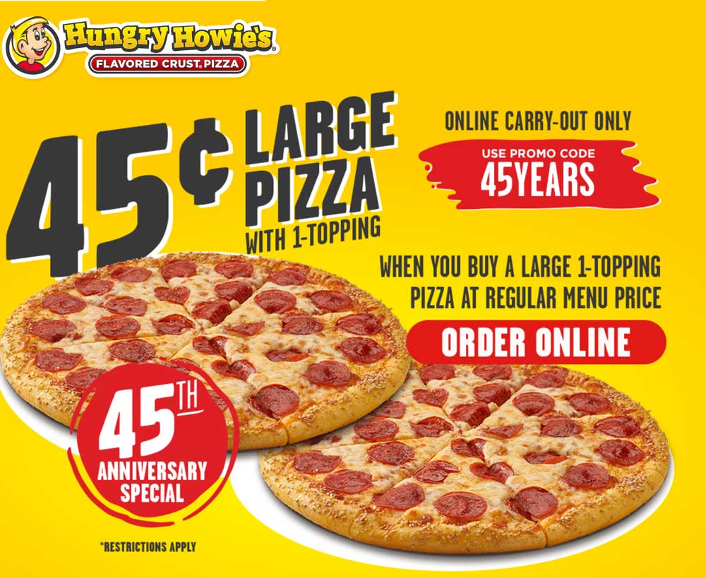 Hungry Howies Coupon July 2019 Second pizza .45 cents at Hungry Howies via promo code 45YEARS